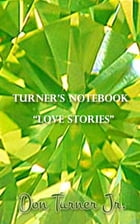 "Turner's Notebook ""Love Stories"" by Don Turner Jr."
