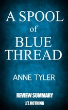 A Spool of Blue Thread by Anne Tyler - Review Summary by J.T. Rothing