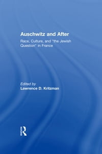 "Auschwitz and After: Race, Culture, and ""the Jewish Question"" in France"