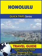 Honolulu Travel Guide (Quick Trips Series): Sights, Culture, Food, Shopping & Fun by Jody Swift