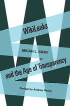 WikiLeaks and the Age of Transparency by Micah Sifry