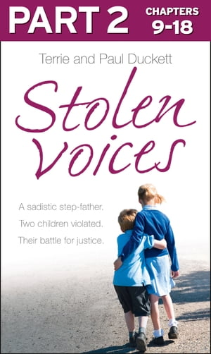 Stolen Voices: Part 2 of 3: A sadistic step-father. Two children violated. Their battle for justice. by Paul Duckett