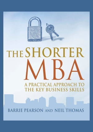 The Shorter MBA: A practical approach to the key business skills by Barrie Pearson
