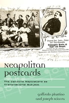 Neapolitan Postcards: The Canzone Napoletana as Transnational Subject by Goffredo Plastino