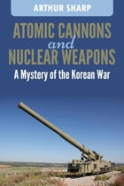 Atomic Cannons and Nuclear Weapons by Arthur G. Sharp