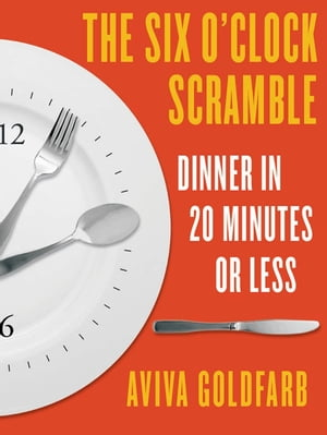 The Six O'Clock Scramble: Dinner in 20 Minutes or Less Dinner in 20 Minutes or Less