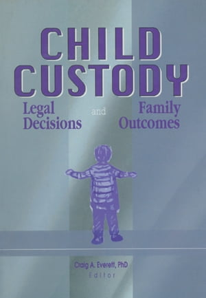 Child Custody Legal Decisions and Family Outcomes
