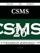 CSMS 26 Success Secrets - 26 Most Asked Questions On CSMS - What You Need To Know