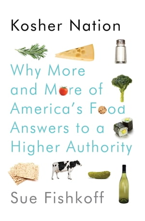 Kosher Nation Why More and More of America's Food Answers to a Higher Authority