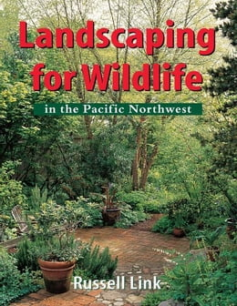 Book Landscaping for Wildlife in the Pacific Northwest by Link, Russell