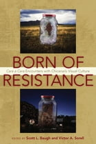 Born of Resistance: Cara a Cara Encounters with Chicana/o Visual Culture by Scott L. Baugh
