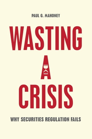 Wasting a Crisis Why Securities Regulation Fails