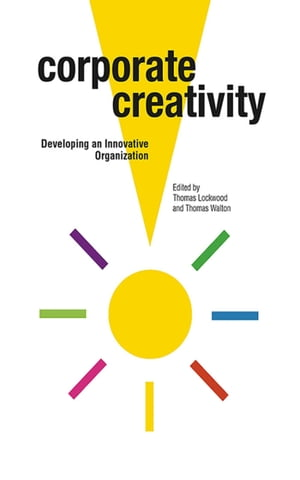 Corporate Creativity: Developing an Innovative Organization by Thomas Lockwood