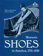 Womens Shoes in America 1795-1930 by Nancy Rexford