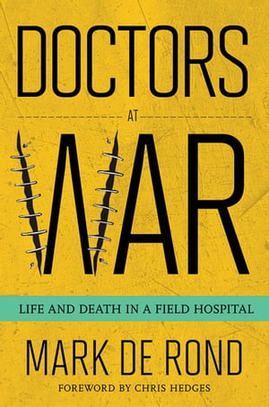 Doctors at War Life and Death in a Field Hospital