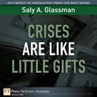 Crises Are Like Little Gifts by Saly A. Glassman