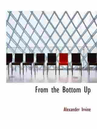 From The Bottom Up by Alexander Irvine