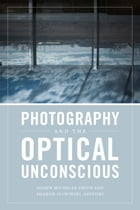 Photography and the Optical Unconscious by Shawn Michelle Smith