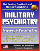 21st Century Textbooks of Military Medicine - Military Psychiatry: Preparing in Peace for War, Hostage Negotiation, Terrorism, Refugees, PTSD, Vietnam by Progressive Management