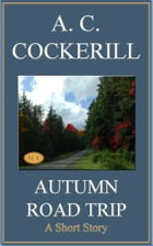 Autumn Road Trip (A Short Story) by A. C. Cockerill