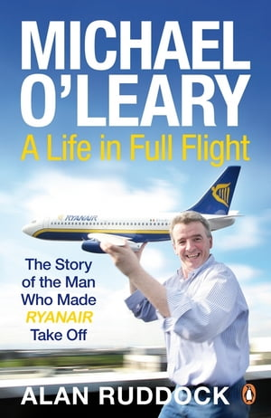 Michael O'Leary A Life in Full Flight