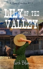 Lily of the Valley: Hymns of the West, #4 by Faith Blum