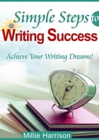 Simple Steps To Writing Success: Achieve Your Writing Dreams by Millie Harrison