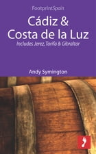 Cádiz & Costa de la Luz: Includes Jerez, Tarifa & Gibraltar by Andy Symington