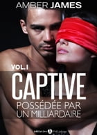 La captive possédée par un milliardaire Vol. 1 by Amber James