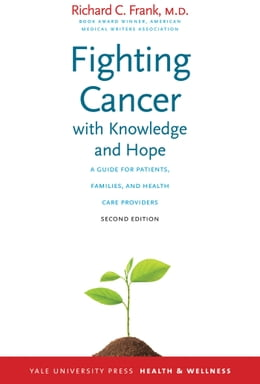 Book Fighting Cancer with Knowledge and Hope: A Guide for Patients, Families, and Health Care Providers… by Richard C. Frank, MD