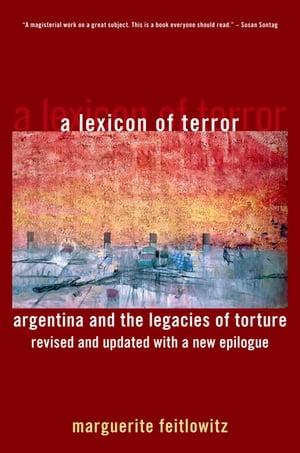 A Lexicon of Terror Argentina and the Legacies of Torture,  Revised and Updated with a New Epilogue