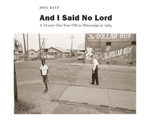 And I Said No Lord A Twenty-One-Year-Old in Mississippi in 1964