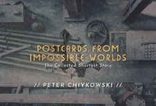 Postcards From Impossible Worlds: The Collected Shortest Story