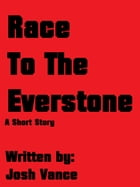 Race To The Everstone- A Fantasy Short Story by Josh Vance