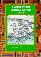 Echoes of the Ashanti Empire Part 2 by Dennis Mensah