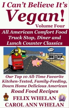 I Can't Believe It's Vegan! Volume 4: All American Comfort Food Truck Stop, Diner and Lunch Counter…