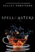 Spellcasters: The Case of the Half-Demon Spy, Dime Store Magic, Industrial Magic, Wedding Bell Hell by Kelley Armstrong
