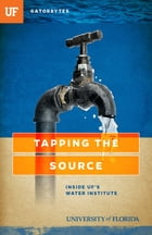 Tapping the Source: Inside UF's Water Institute by Terry Tomalin