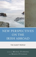 New Perspectives on the Irish Abroad: The Silent People?