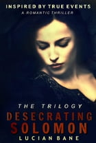 Desecrating Solomon Trilogy by Lucian Bane