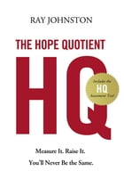 The Hope Quotient: Measure It. Raise It. You'll Never Be the Same. by Ray Johnston