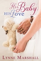 Her Baby, His Love by Lynne Marshall
