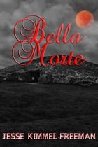 Bella Morte by Jesse Kimmel-Freeman