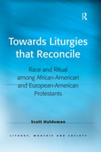 Towards Liturgies that Reconcile: Race and Ritual among African-American and European-American…