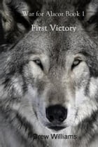 First Victory: War for Alacor Book 1