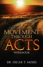 The Movement Through Acts by Dr. Oscar T. Moses