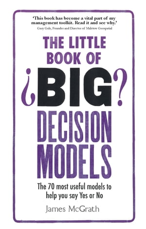 The Little Book of Big Decision Models The 70 most useful models to help you say Yes or No