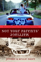 Not Your Parents' Marriage: Bold Partnership for a New Generation by Jerome Daley
