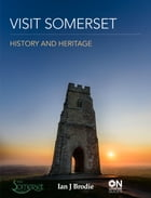 Visit Somerset: History and Heritage by Ian J Brodie