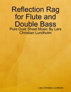 Reflection Rag for Flute and Double Bass - Pure Duet Sheet Music By Lars Christian Lundholm by Lars Christian Lundholm